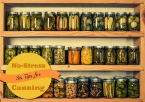 Six Tips for No-Stress Canning & Preserving