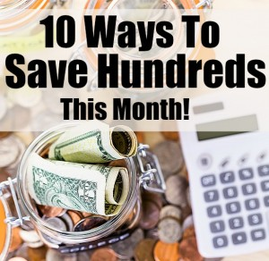 10 Ways to Save Hundreds this Month