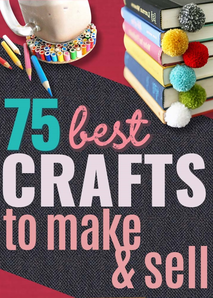 75 Crafts to Make or Sell
